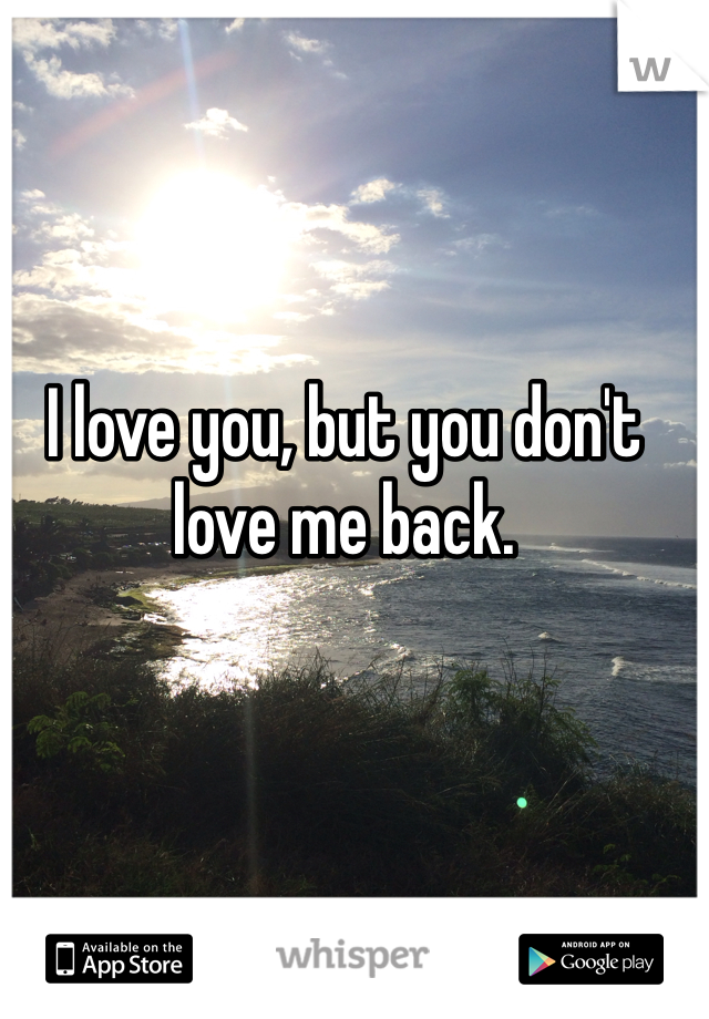 I love you, but you don't love me back.