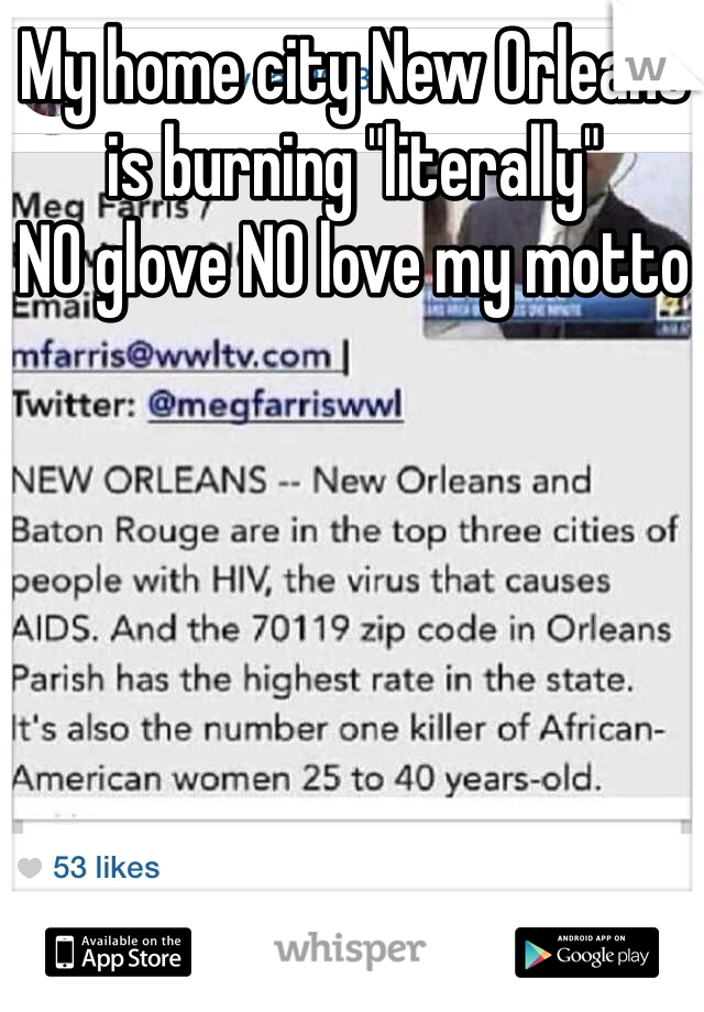 "My home city New Orleans is burning ""literally""  NO glove NO love my motto"