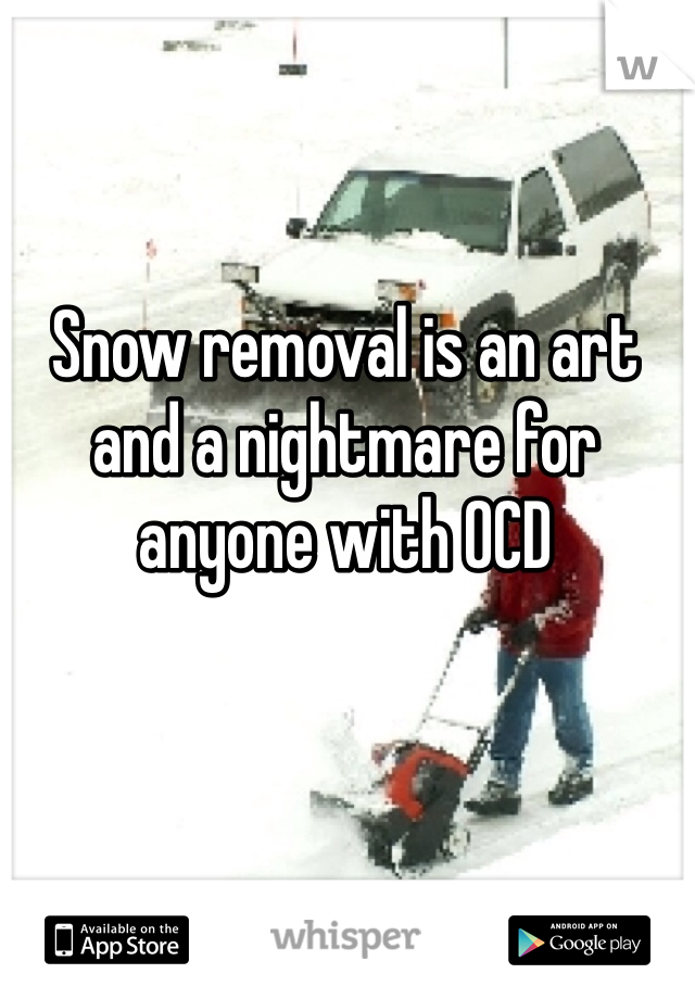 Snow removal is an art and a nightmare for anyone with OCD