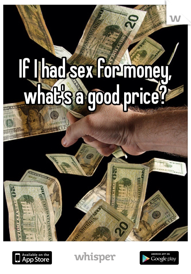 If I had sex for money, what's a good price?