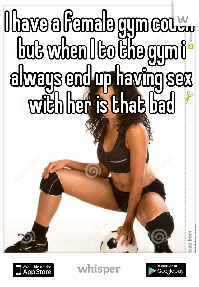 I have a female gym couch but when I to the gym i always end up having sex with her is that bad