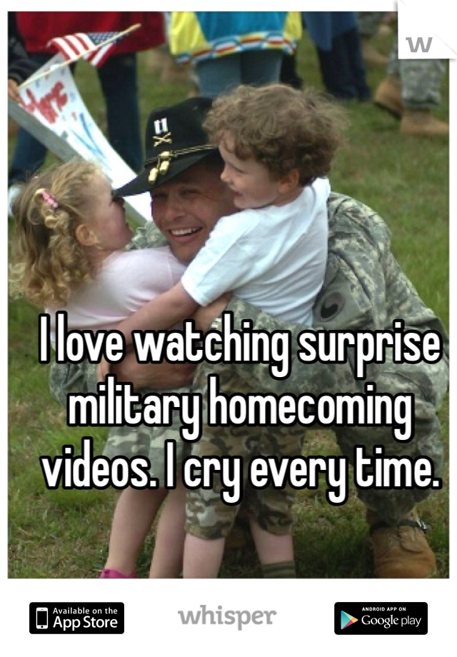 I love watching surprise military homecoming videos. I cry every time.
