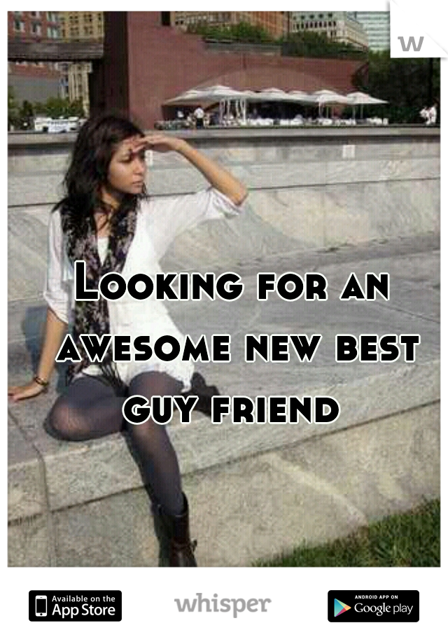 Looking for an awesome new best guy friend