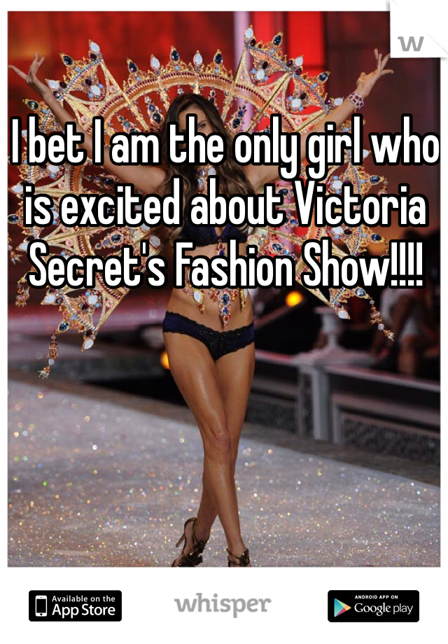 I bet I am the only girl who is excited about Victoria Secret's Fashion Show!!!!