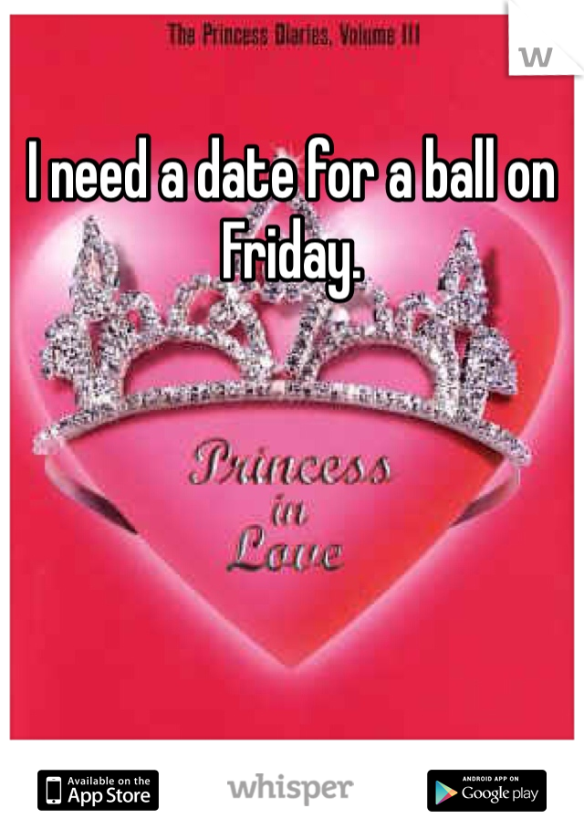I need a date for a ball on Friday.