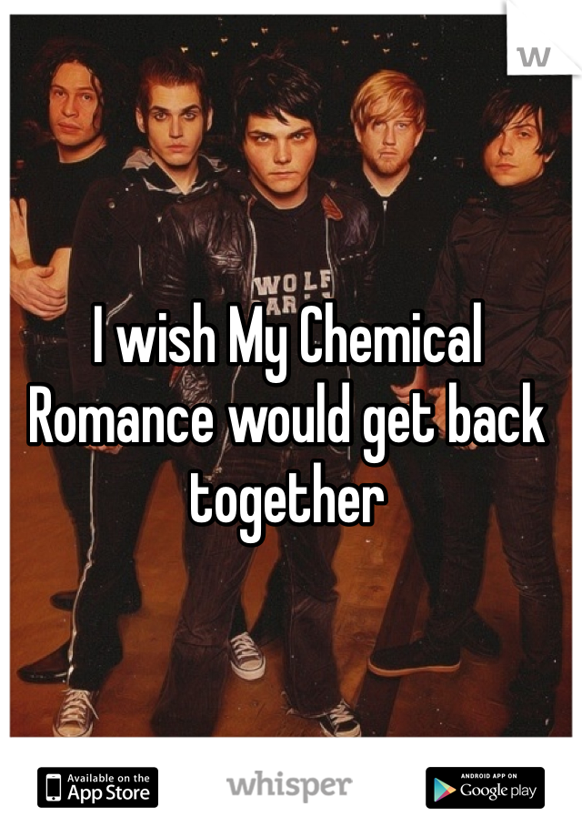 I wish My Chemical Romance would get back together
