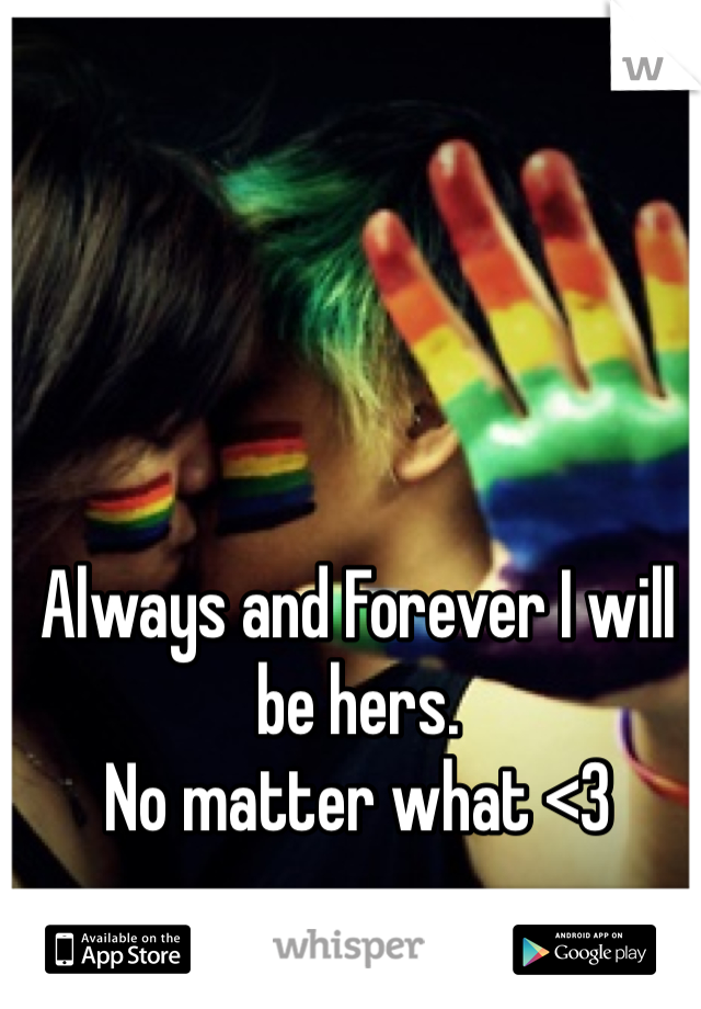 Always and Forever I will be hers.  No matter what <3