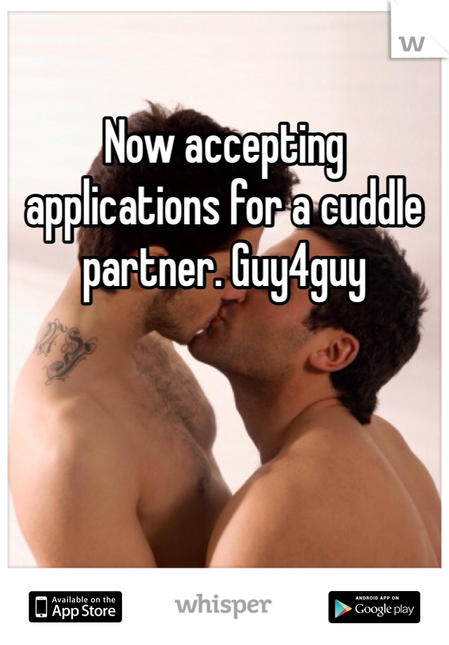 Now accepting applications for a cuddle partner. Guy4guy