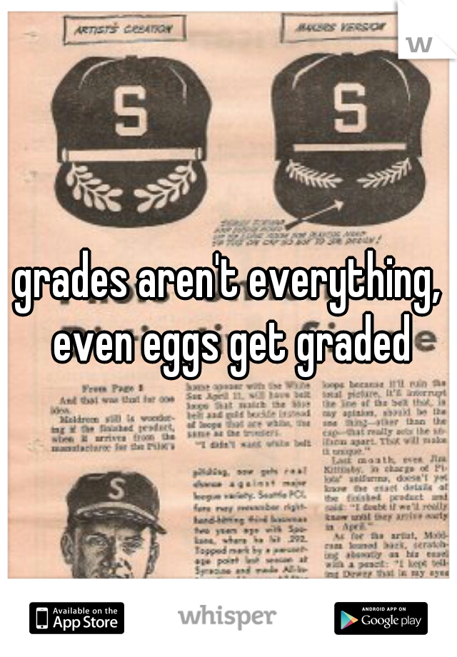 grades aren't everything, even eggs get graded