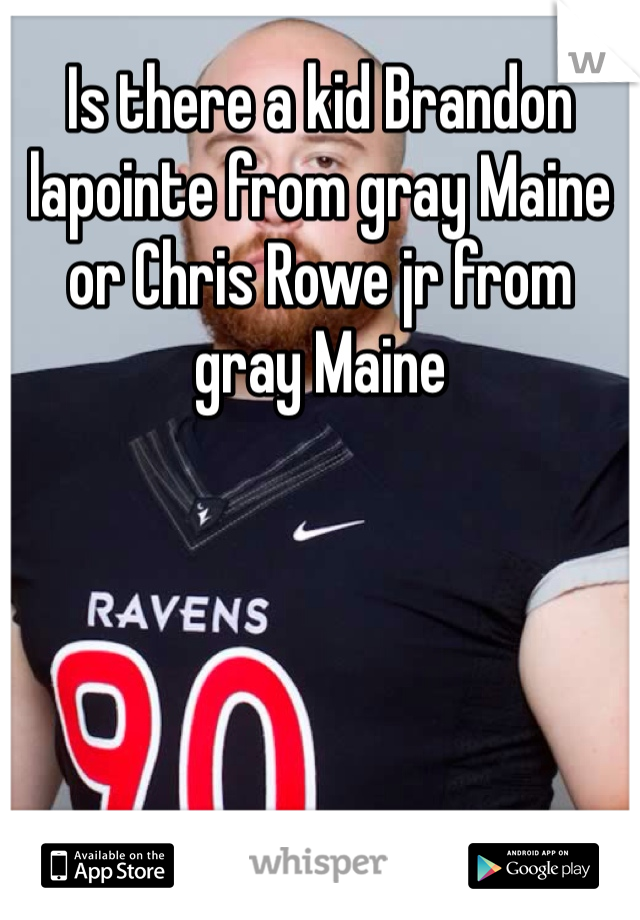 Is there a kid Brandon lapointe from gray Maine or Chris Rowe jr from gray Maine