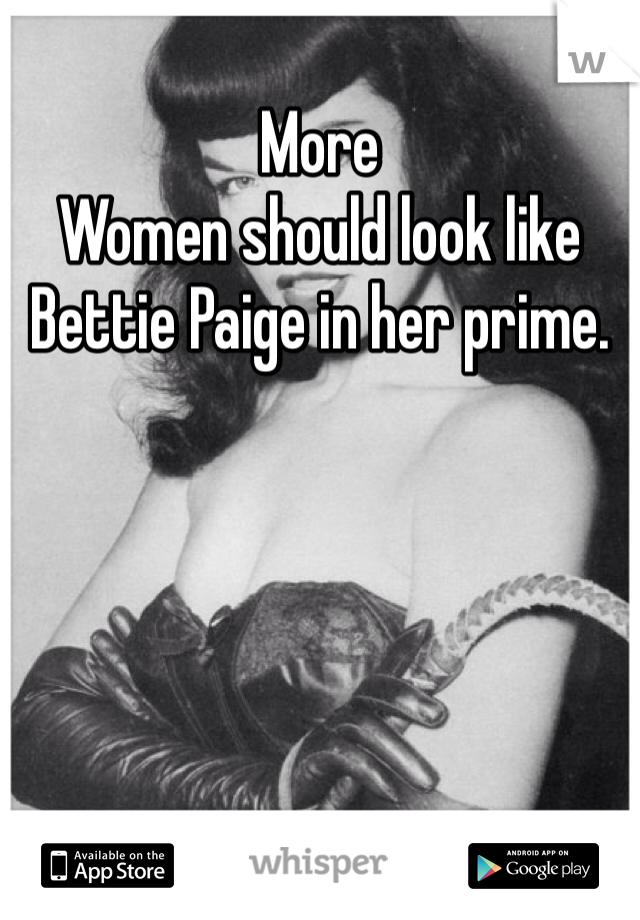 More Women should look like Bettie Paige in her prime.