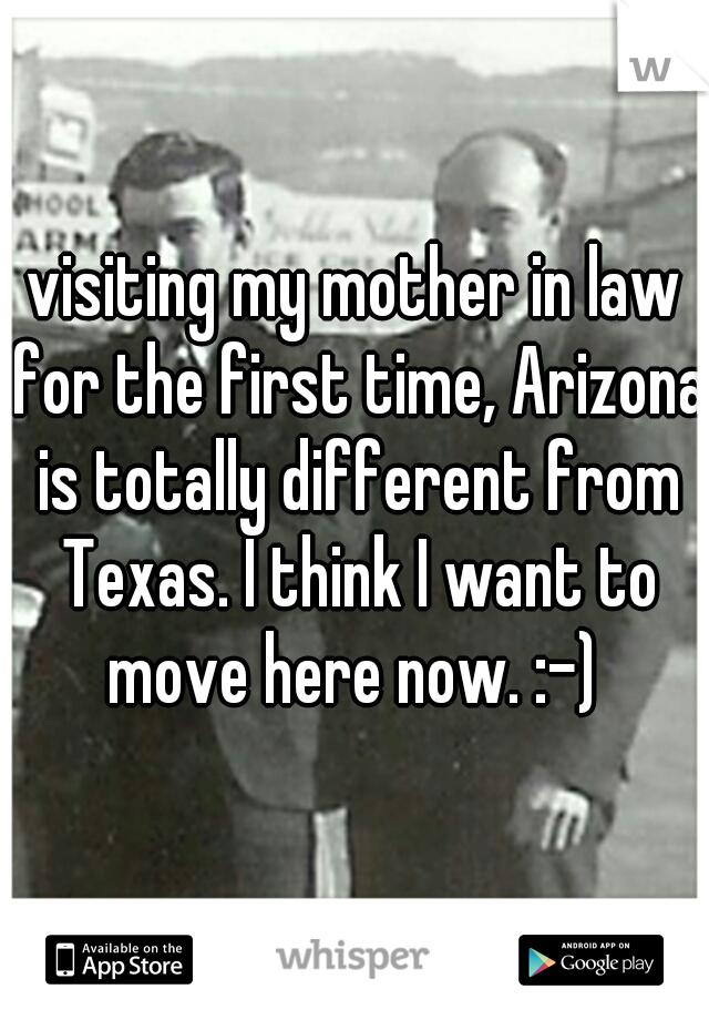visiting my mother in law for the first time, Arizona is totally different from Texas. I think I want to move here now. :-)