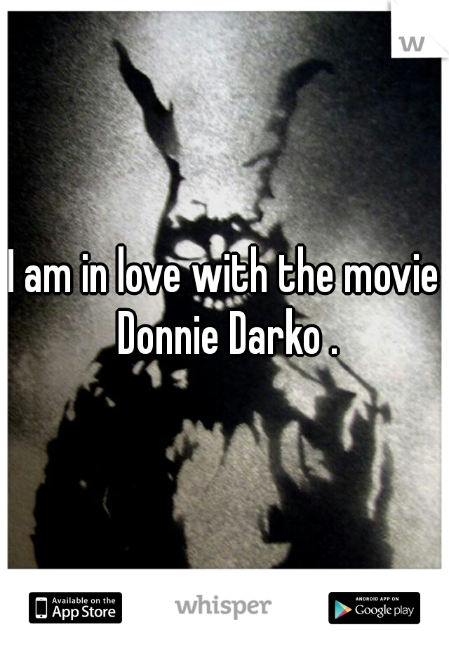 I am in love with the movie Donnie Darko .