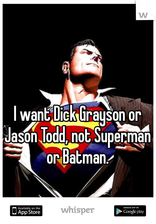 I want Dick Grayson or Jason Todd, not Superman or Batman.