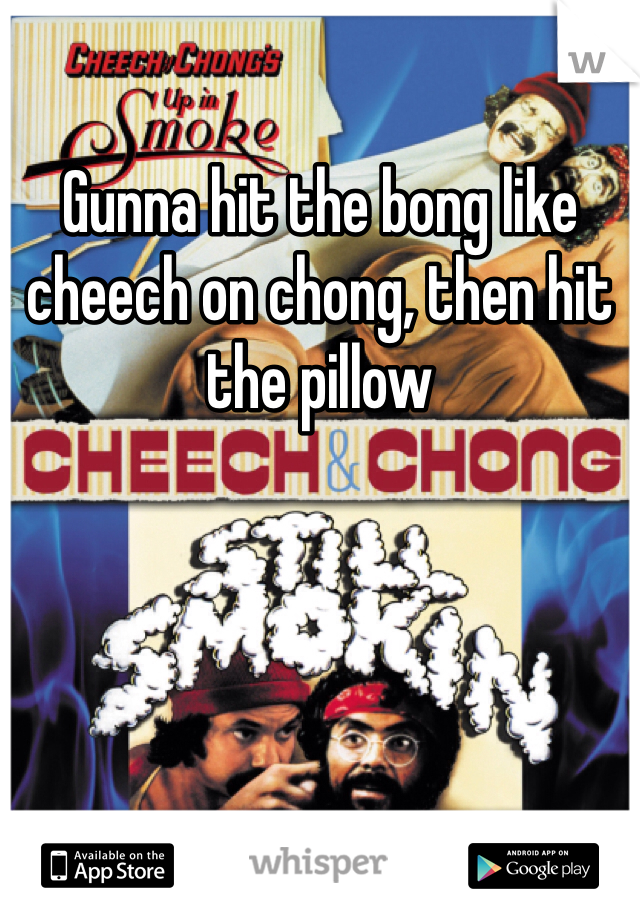 Gunna hit the bong like cheech on chong, then hit the pillow
