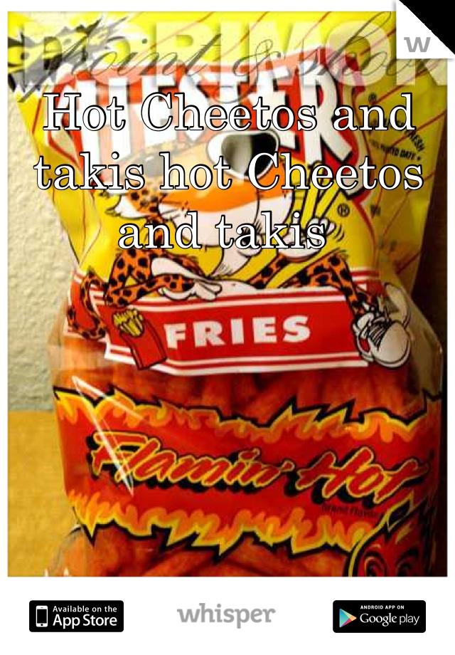 Hot Cheetos and takis hot Cheetos and takis