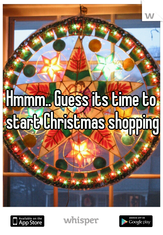 Hmmm.. Guess its time to start Christmas shopping