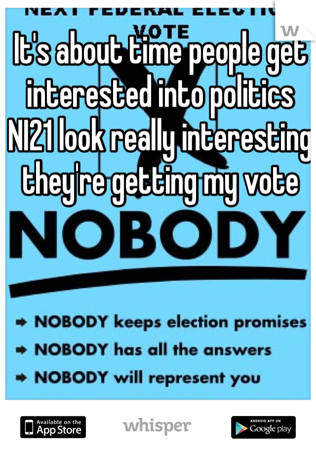 It's about time people get interested into politics  NI21 look really interesting they're getting my vote