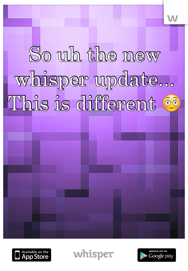 So uh the new whisper update... This is different 😳