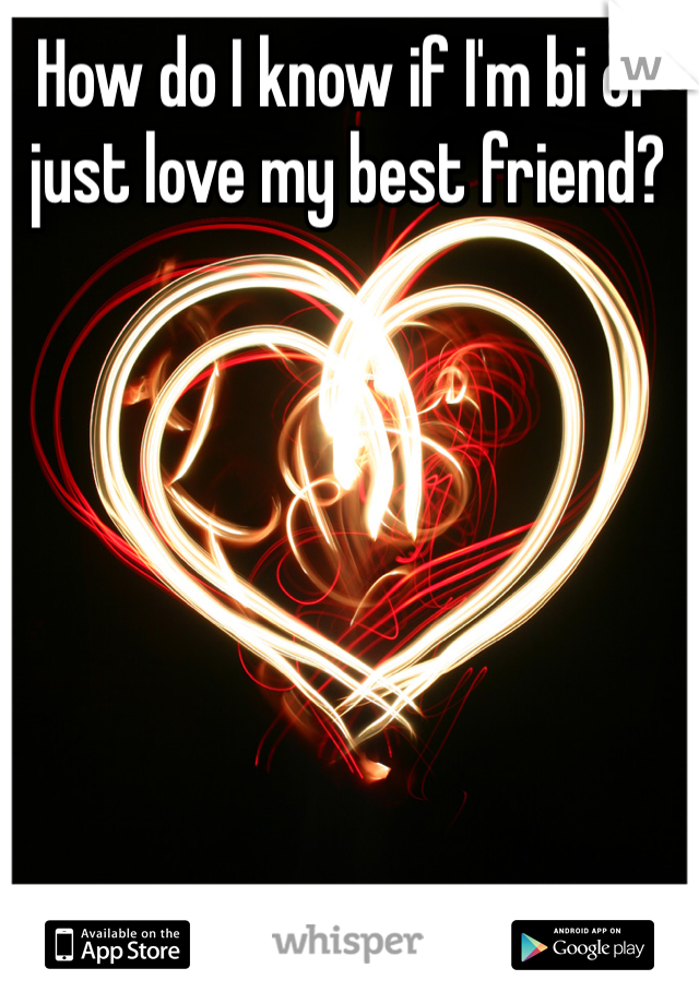 How do I know if I'm bi or just love my best friend?