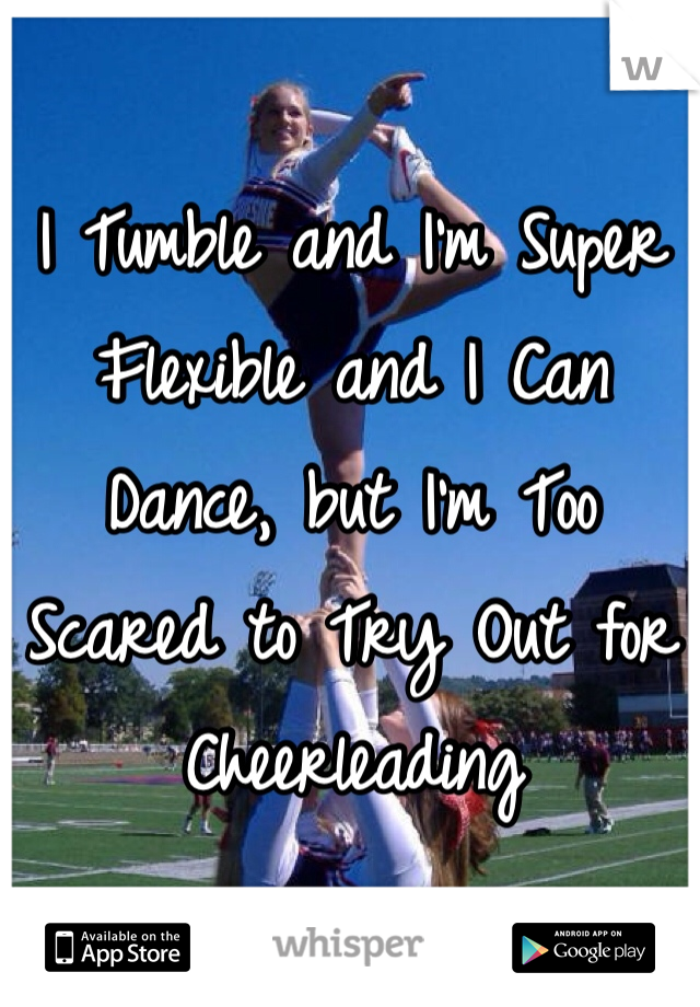 I Tumble and I'm Super Flexible and I Can Dance, but I'm Too Scared to Try Out for Cheerleading