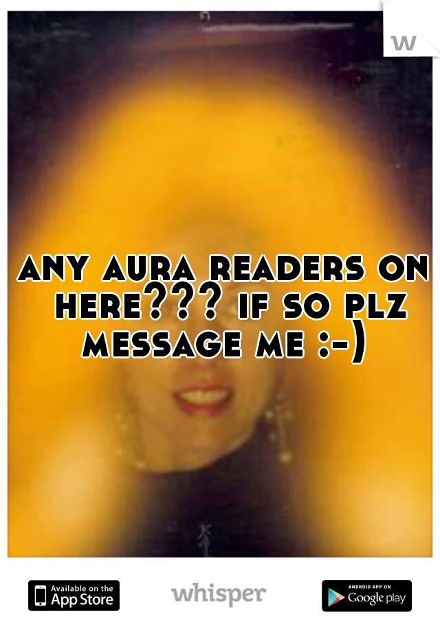 any aura readers on here??? if so plz message me :-)