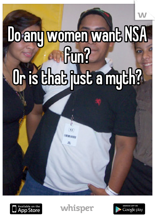 Do any women want NSA fun? Or is that just a myth?