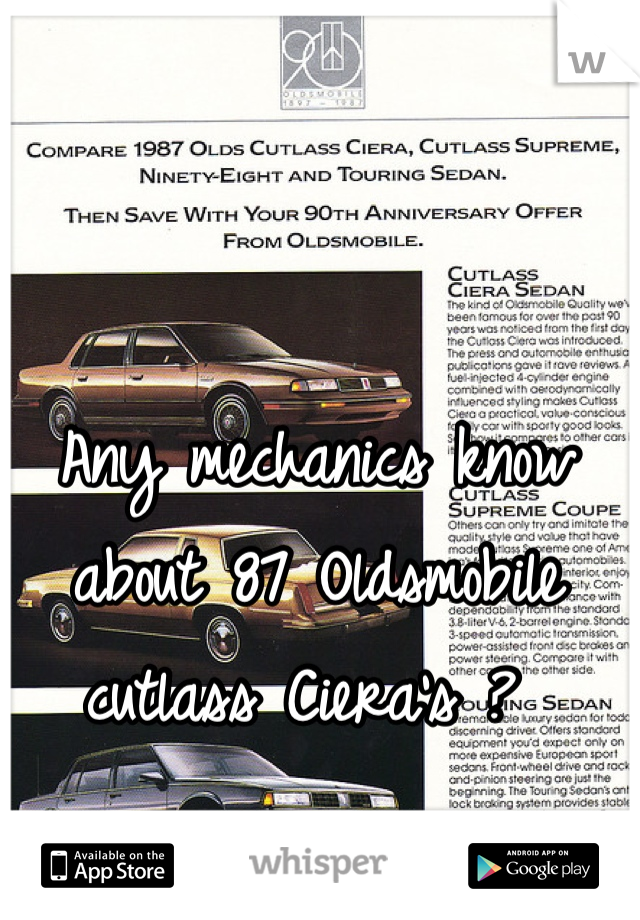 Any mechanics know about 87 Oldsmobile cutlass Ciera's ?