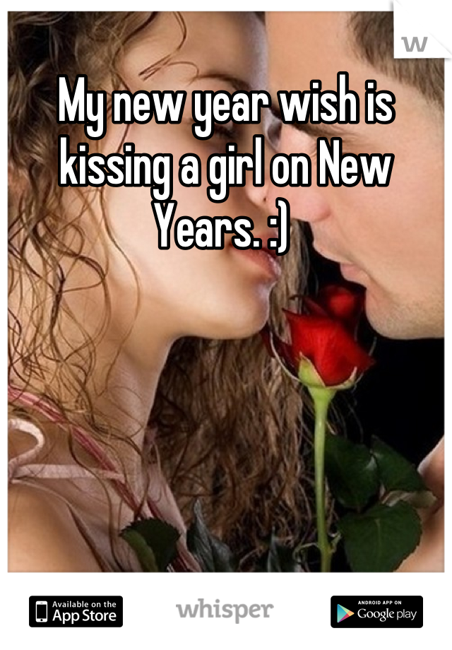 My new year wish is kissing a girl on New Years. :)