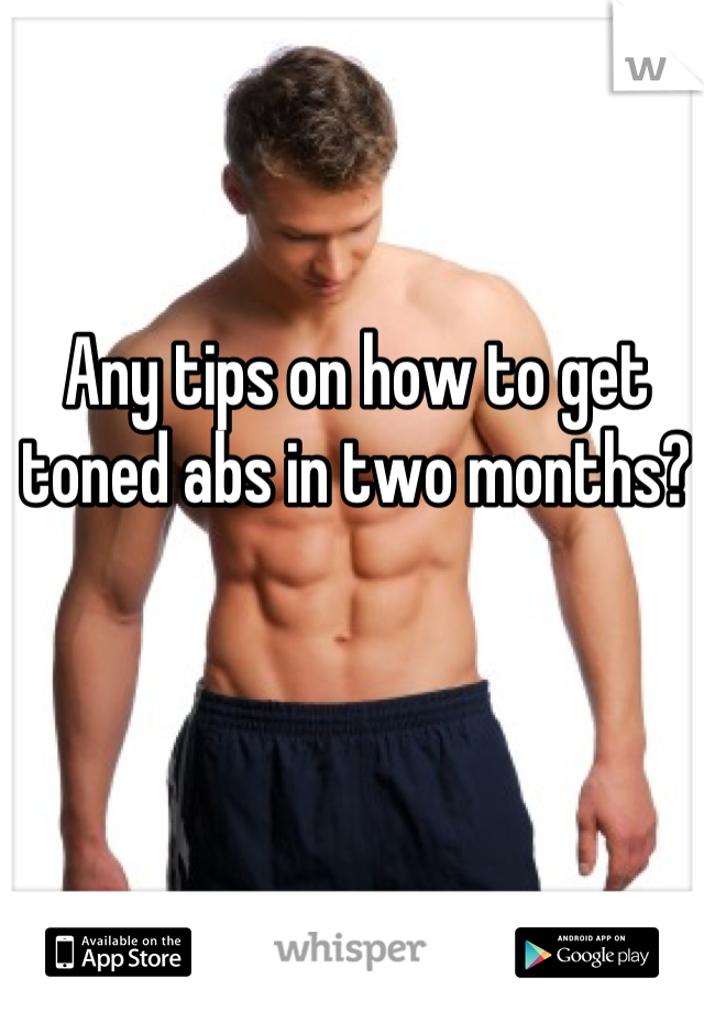 Any tips on how to get toned abs in two months?