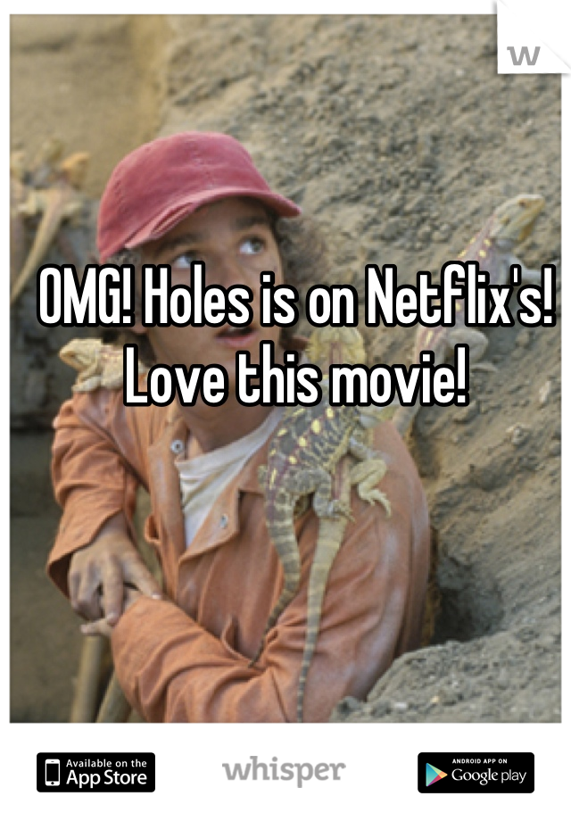 OMG! Holes is on Netflix's! Love this movie!