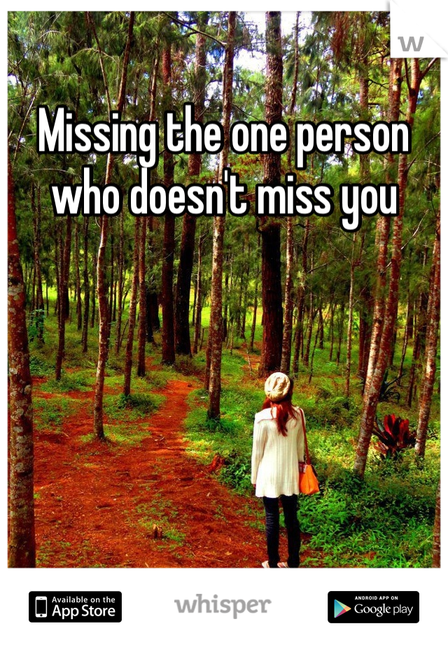 Missing the one person who doesn't miss you