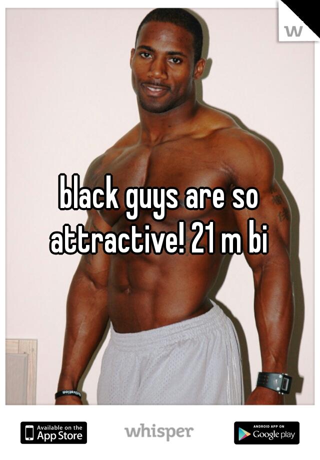 black guys are so attractive! 21 m bi