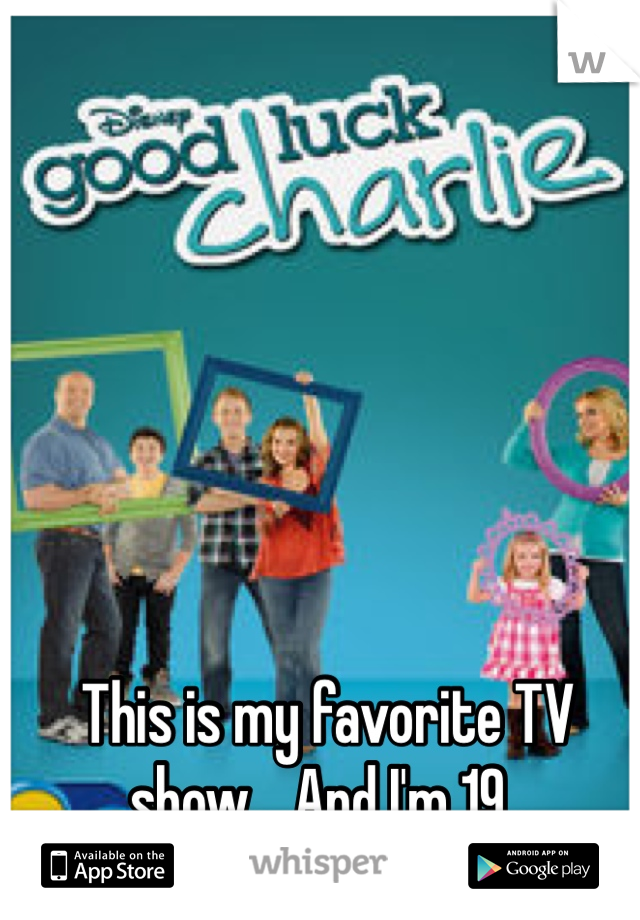 This is my favorite TV show... And I'm 19..