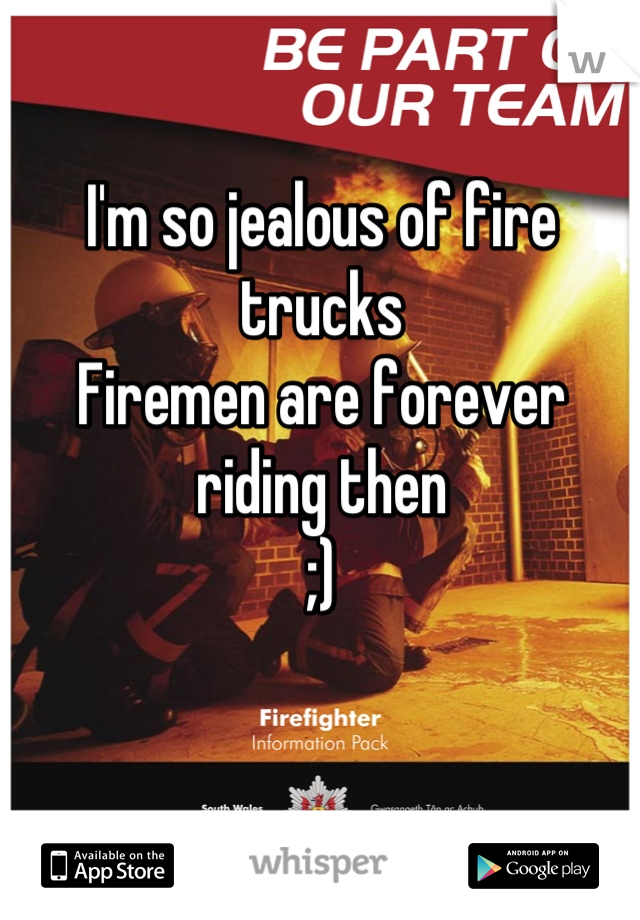 I'm so jealous of fire trucks Firemen are forever riding then ;)