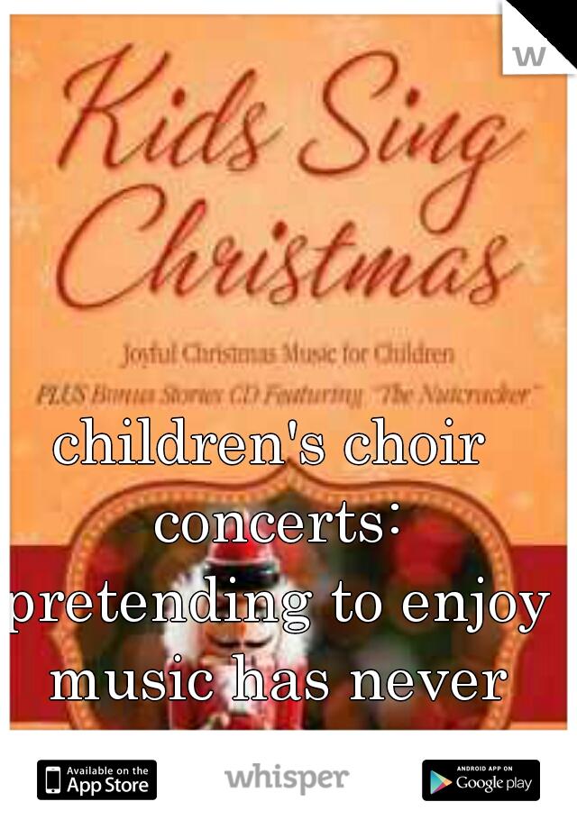 children's choir concerts: pretending to enjoy music has never been so hard