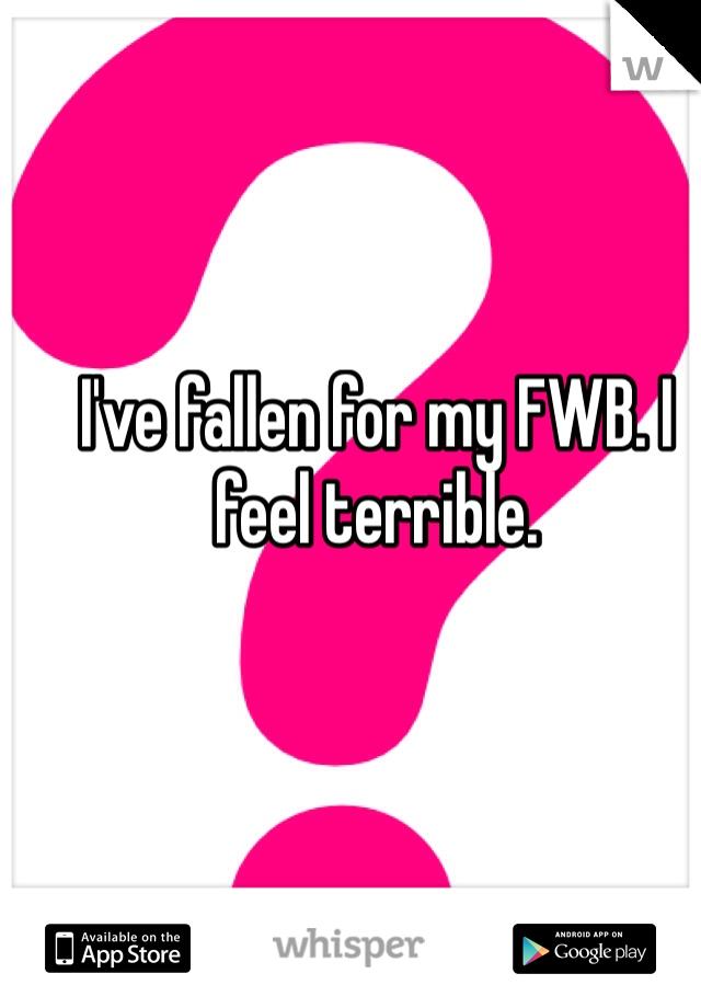 I've fallen for my FWB. I feel terrible.