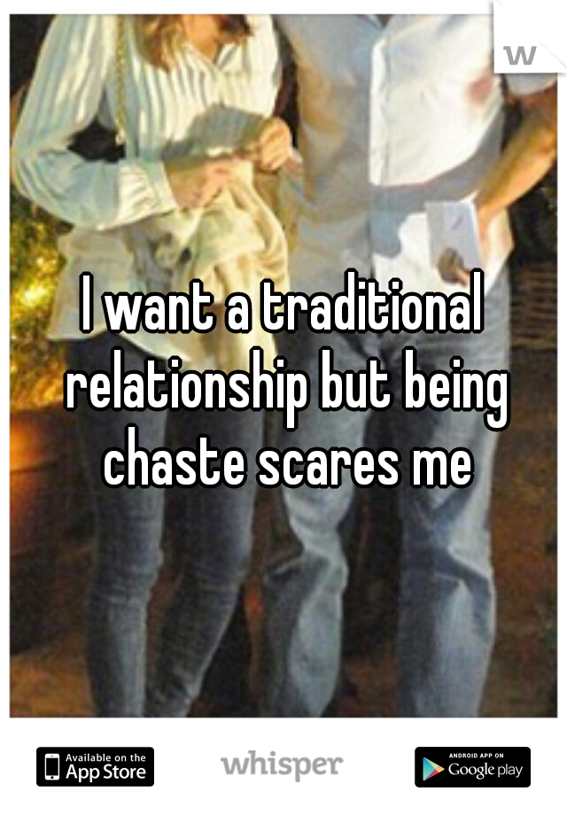 I want a traditional relationship but being chaste scares me