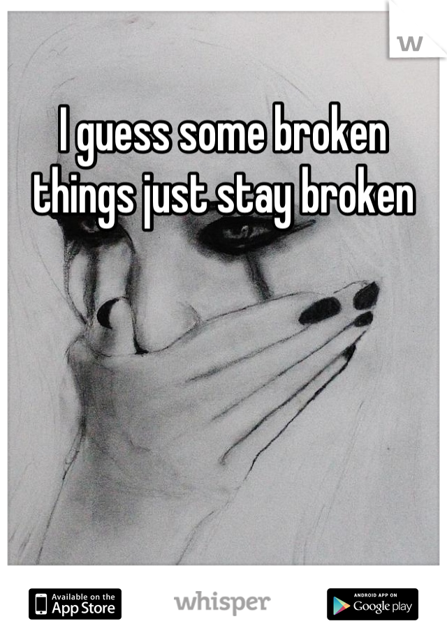 I guess some broken things just stay broken
