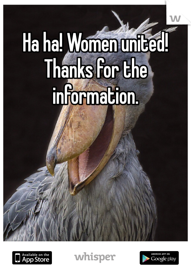 Ha ha! Women united! Thanks for the information.