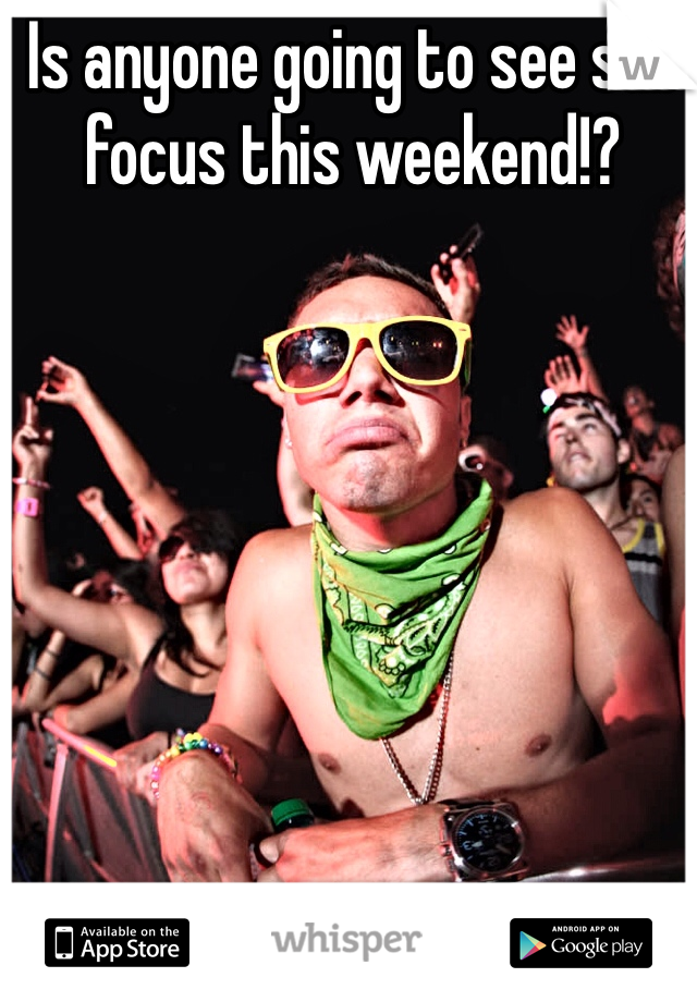 Is anyone going to see sub focus this weekend!?