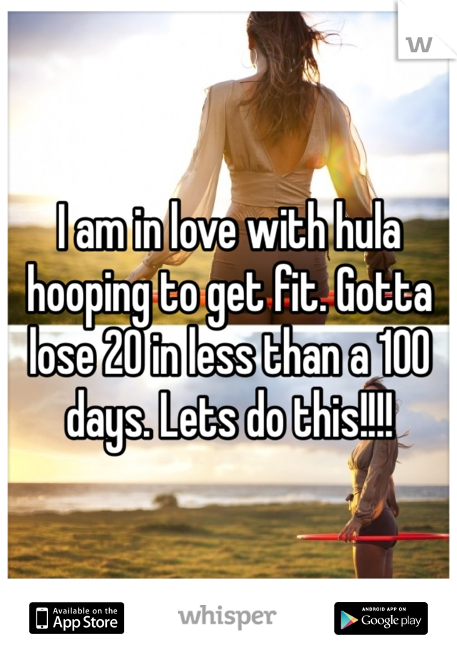 I am in love with hula hooping to get fit. Gotta lose 20 in less than a 100 days. Lets do this!!!!