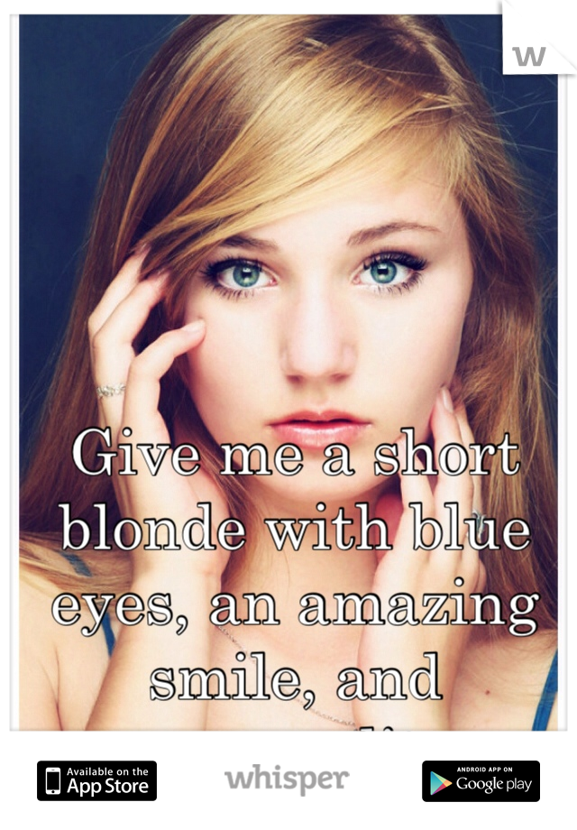Give me a short blonde with blue eyes, an amazing smile, and personality