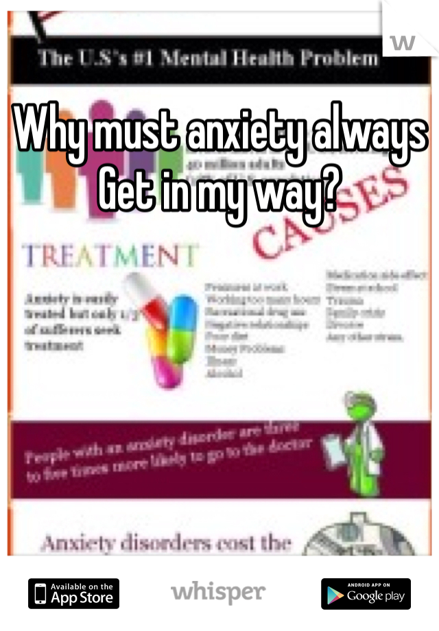 Why must anxiety always  Get in my way?