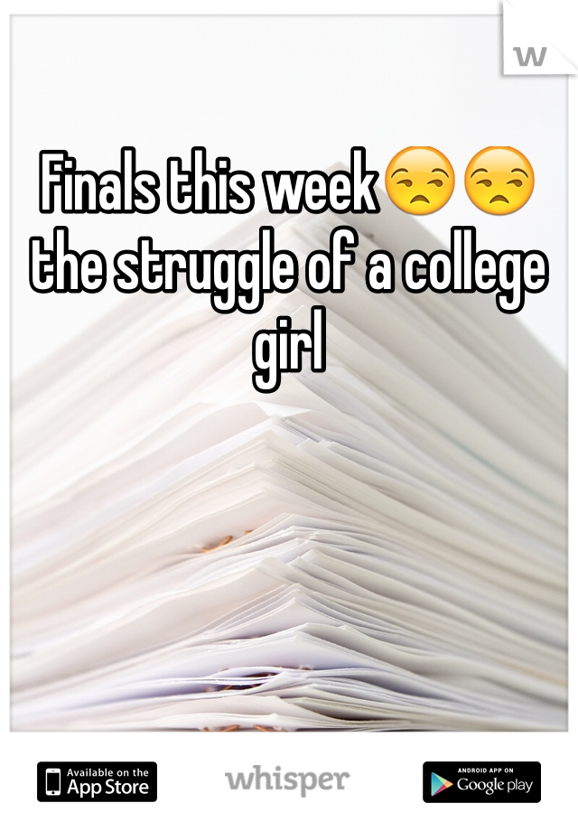 Finals this week😒😒the struggle of a college girl