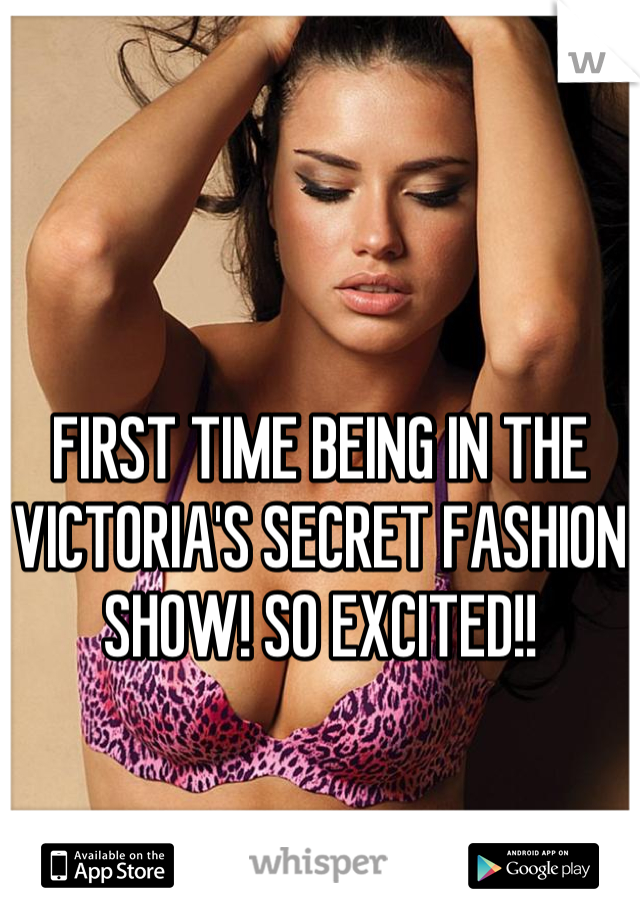 FIRST TIME BEING IN THE VICTORIA'S SECRET FASHION SHOW! SO EXCITED!!