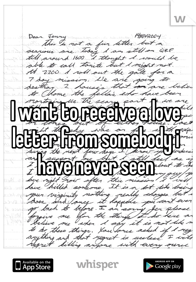 I want to receive a love letter from somebody i have never seen