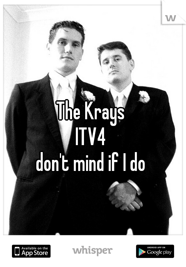 The Krays ITV4 don't mind if I do