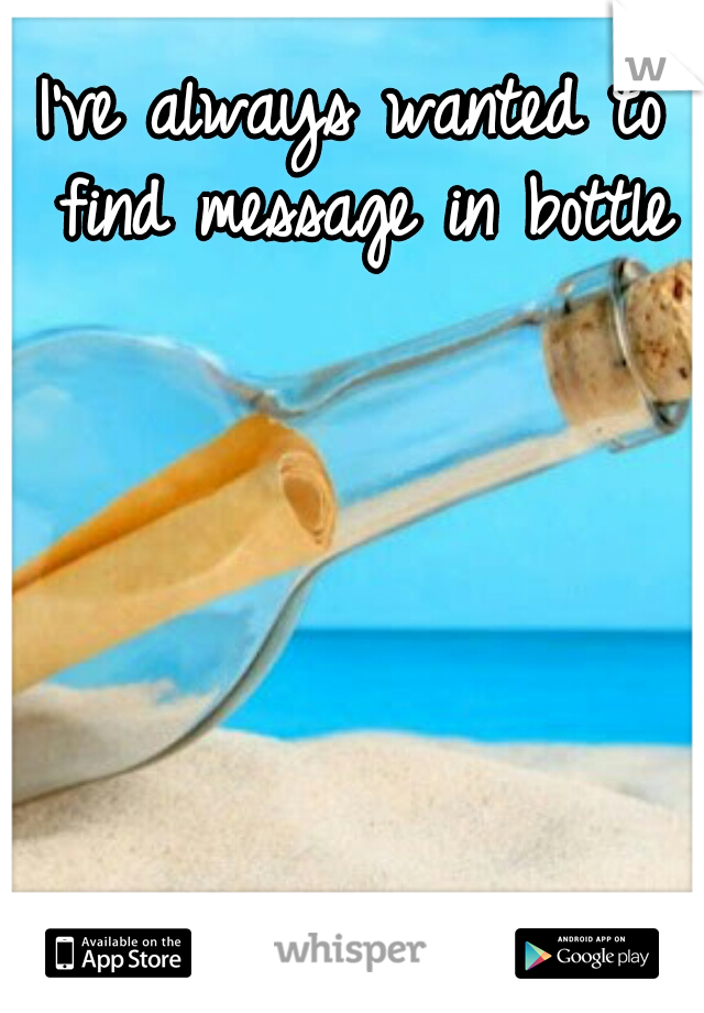 I've always wanted to find message in bottle
