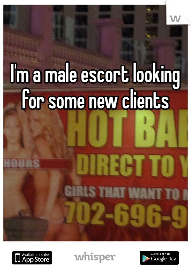 I'm a male escort looking for some new clients